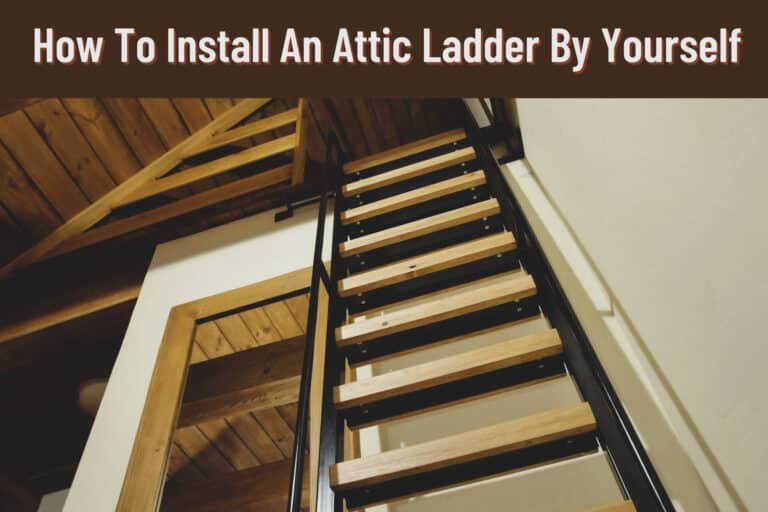 How To Install An Attic Ladder By Yourself