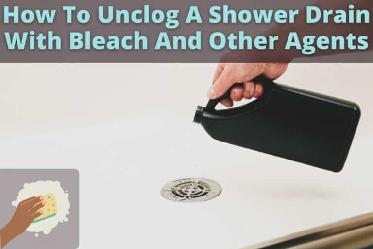 How To Unclog A Shower Drain With Bleach And Other Agents
