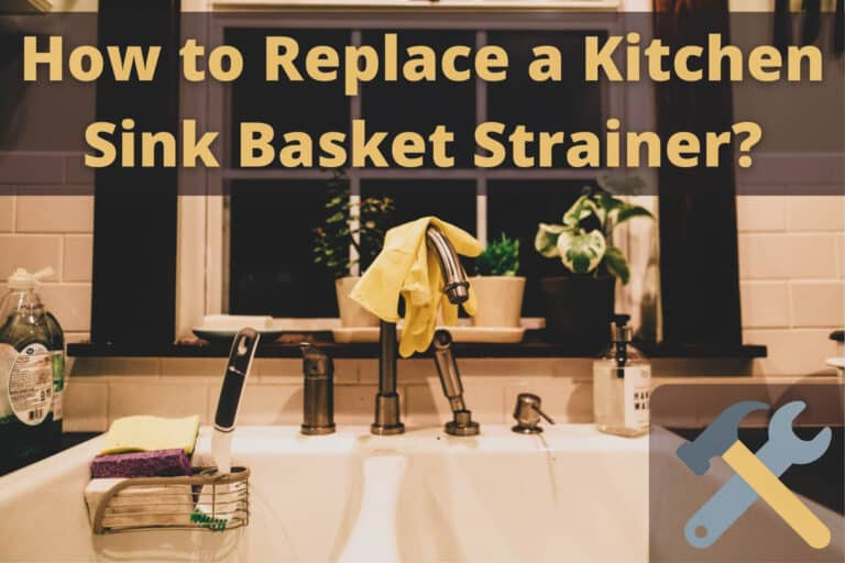 How to Replace a Kitchen Sink Basket Strainer Without Any Skills
