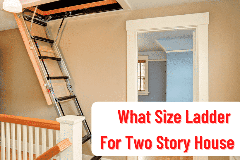 What Size Ladder For Two Story House