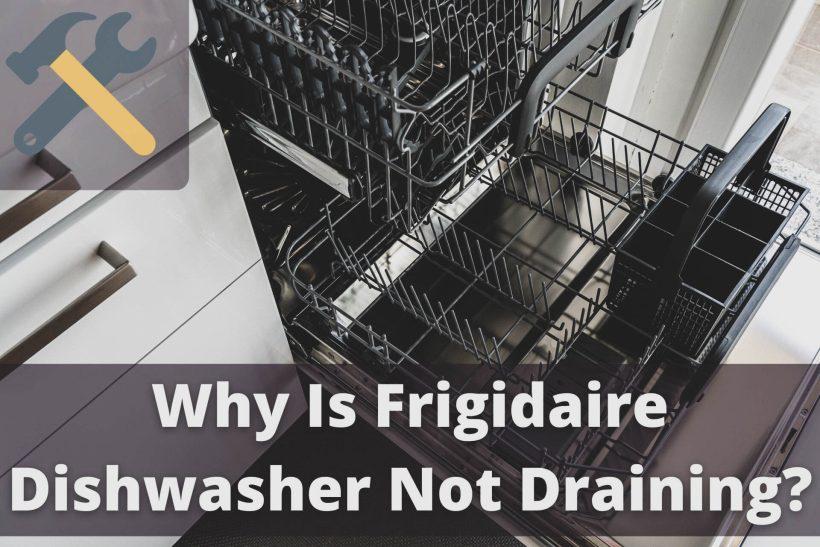 Why Is Frigidaire Dishwasher Not Draining