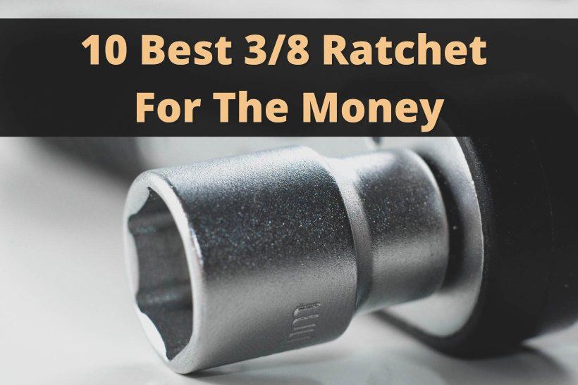 10 Best 3/8 Ratchet For The Money