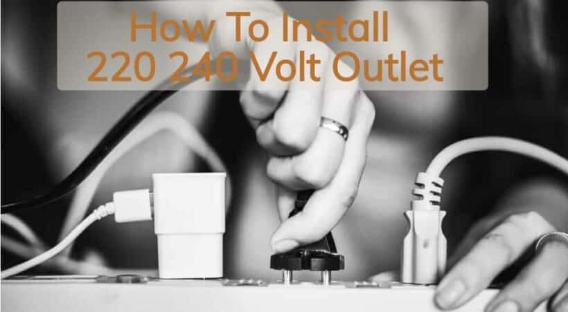 How To Install A 220 240 Volt Outlet