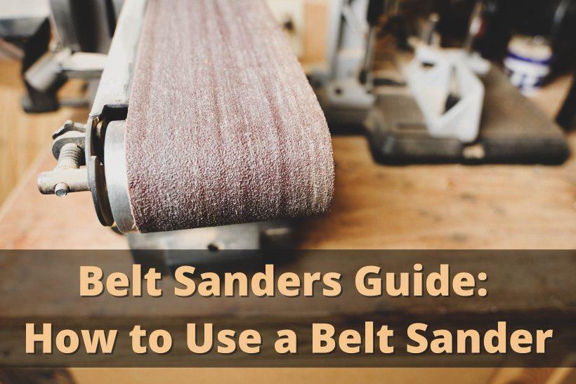Belt Sanders Guide: How to Use a Belt Sander