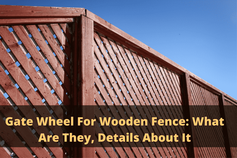 Gate Wheel For Wooden Fence: What Are They, Details About It
