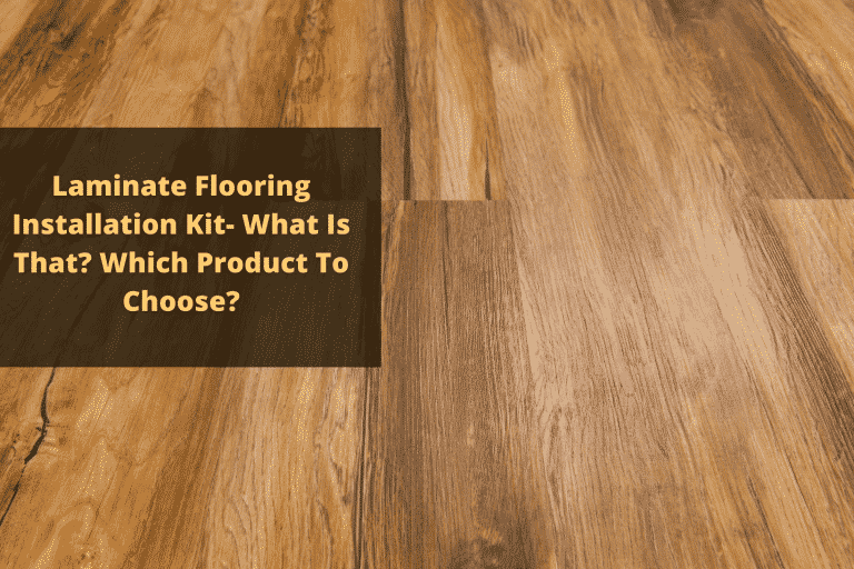 Laminate Flooring Installation Kit- What Is That Which Product To Choose
