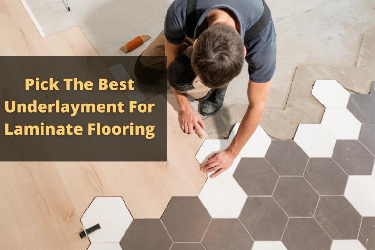 Pick The Best Underlayment For Laminate Flooring